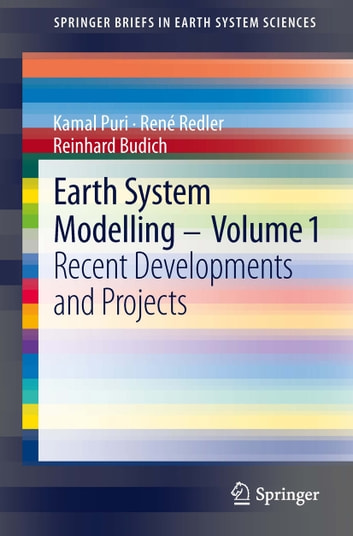 Earth System Modelling - Volume 1 - Recent Developments and Projects ebook by Kamal Puri,René Redler,Reinhard Budich