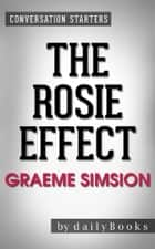 The Rosie Effect: A Novel by Graeme Simsion | Conversation Starters ebook by dailyBooks