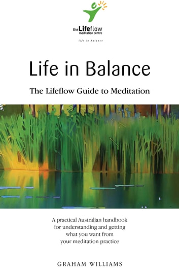 Life in Balance - The Lifeflow Guide to Meditation ebook by Graham Williams