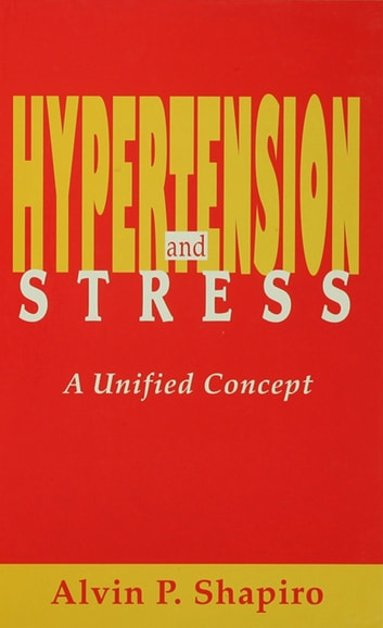 Hypertension and Stress - A Unified Concept ebook by Alvin P. Shapiro