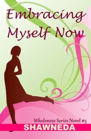 Embracing Myself Now ebook by Shawneda