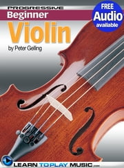 Violin Lessons for Beginners - Teach Yourself How to Play Violin (Free Audio Available) ebook by LearnToPlayMusic.com,Peter Gelling