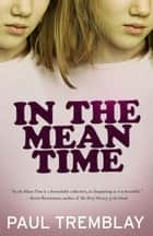 In the Mean Time ebook by Paul Tremblay