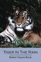 Tiger In The Rain ebook by Robert Clayton Buick