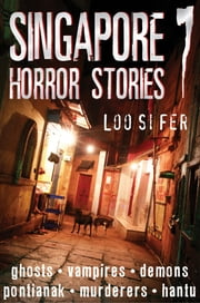 Singapore Horror Stories - Vol 7 ebook by Loo Si Fer