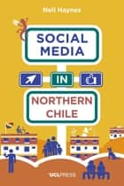 Social Media in Northern Chile - Posting the Extraordinarily Ordinary ebook by Dr Nell Haynes