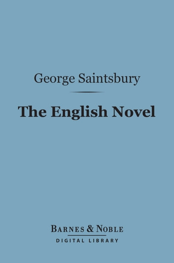 The English Novel (Barnes & Noble Digital Library) ebook by George Saintsbury