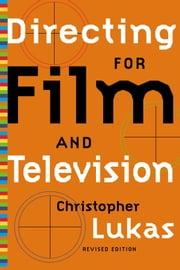 Directing for Film and Television ebook by Christopher Lukas