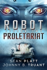 Robot Proletariat: Season Two ebook by Sean Platt,Johnny B. Truant