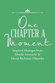 One Chapter a Moment - Inspired Messages from Mirella Amarachi & David Richman Olayinka ebook by Mirella Amarachi,David Richman Olayinka
