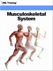 Musculoskeletal System (Human Body) - Includes the Specific Diseases and Disorders, Joint Pain, Arthritis, Malformations, Deformities of Feet, Muscles, and Prevention of Foot Problems ebook by IML Training