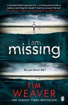 I Am Missing - He's lost his memory. He's linked to murder. Find out why in this UNPUTDOWNABLE THRILLER ebook by Tim Weaver