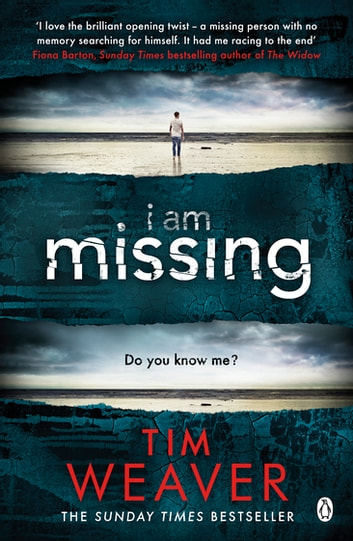 I Am Missing - The heart-stopping thriller from the Sunday Times bestselling author of No One Home ebook by Tim Weaver
