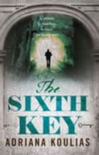The Sixth Key ebook by Adriana Koulias