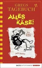 Gregs Tagebuch 11 - Alles Käse! eBook by Jeff Kinney