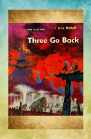 Three Go Back ebook by J. Leslie Mitchell