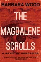 The Magdalene Scrolls ebook by Barbara Wood