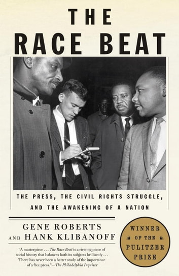 The Race Beat - The Press, the Civil Rights Struggle, and the Awakening of a Nation ebook by Gene Roberts,Hank Klibanoff