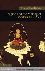 Religion and the Making of Modern East Asia ebook by Thomas David DuBois