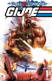 G.I. Joe Cobra Command Vol. 1 ebook by Dixon, Chuck; Cal, Alex; Wilkins, Dave