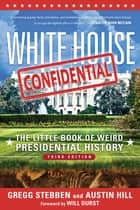 White House Confidential ebook by Gregg Stebben,Austin Hill,Will Durst