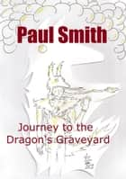 Journey to the Dragon's Graveyard (Star Plague Journals Book 3) ebook by Paul Smith