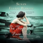 The Things We Never Said audiobook by Susan Elliot Wright