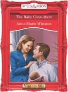 The Baby Consultant (Mills & Boon Vintage Desire) ebook by Anne Marie Winston