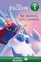 Frozen: Big Snowman, Little Snowman - A Disney Read-Along (Level 1) ebook by Disney Books
