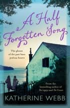 A Half Forgotten Song ebook by Katherine Webb