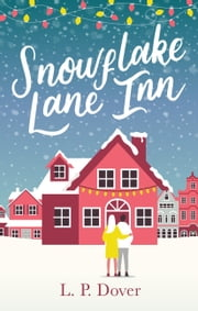 Snowflake Lane Inn - the perfect feel good Christmas read ebook by L. P. Dover