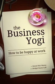 The Business Yogi: How to be happy at work ebook by Sinead Mac Manus