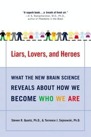 Liars, Lovers, and Heroes - What the New Brain Science Reveals About How We Become Who We Are ebook by Steven R. Quartz,Terrence J. Sejnowski
