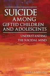 Suicide Among Gifted Children and Adolescents - Understanding the Suicidal Mind ebook by Tracy Cross, Ph.D.
