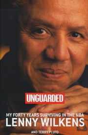 Unguarded - My Forty Years Surviving in the NBA ebook by Lenny Wilkens,Terry Pluto