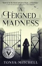 A Feigned Madness ebook by Tonya Mitchell