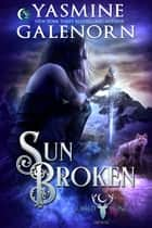 Sun Broken ebook by Yasmine Galenorn