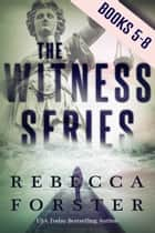 The Witness Series: Books 5-8 ebook by Rebecca Forster