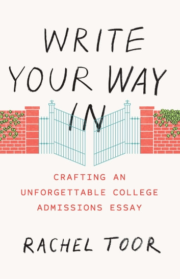 Write Your Way In - Crafting an Unforgettable College Admissions Essay ebook by Rachel Toor