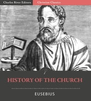 History of the Church (Illustrated Edition) ebook by Eusebius