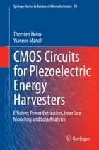CMOS Circuits for Piezoelectric Energy Harvesters ebook by Thorsten Hehn,Yiannos Manoli