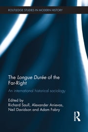 The Longue Durée of the Far-Right - An International Historical Sociology ebook by Richard Saull,Alexander Anievas,Neil Davidson,Adam Fabry