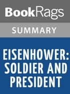 Eisenhower: Soldier and President by Stephen Ambrose Summary & Study Guide ebook by BookRags
