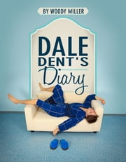 Dale Dent's Diary - A Gay Romance Novel ebook by Woody Miller