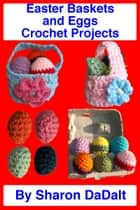 Easter Baskets and Eggs Crochet Projects ebook by Sharon DaDalt