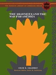 The Shawnees and the War for America ebook by Colin Calloway