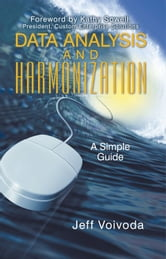 Data Analysis and Harmonization - A Simple Guide ebook by Jeff Voivoda