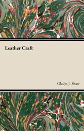 Leather Craft ebook by Gladys J. Shaw