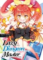 Lazy Dungeon Master: Volume 9 ebook by Supana Onikage