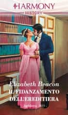 Il fidanzamento dell'ereditiera ebook by Elizabeth Beacon